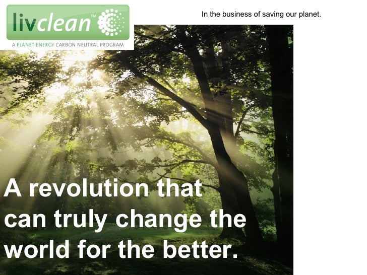 A revolution that  can truly change the world for the better. In the business of saving our planet.