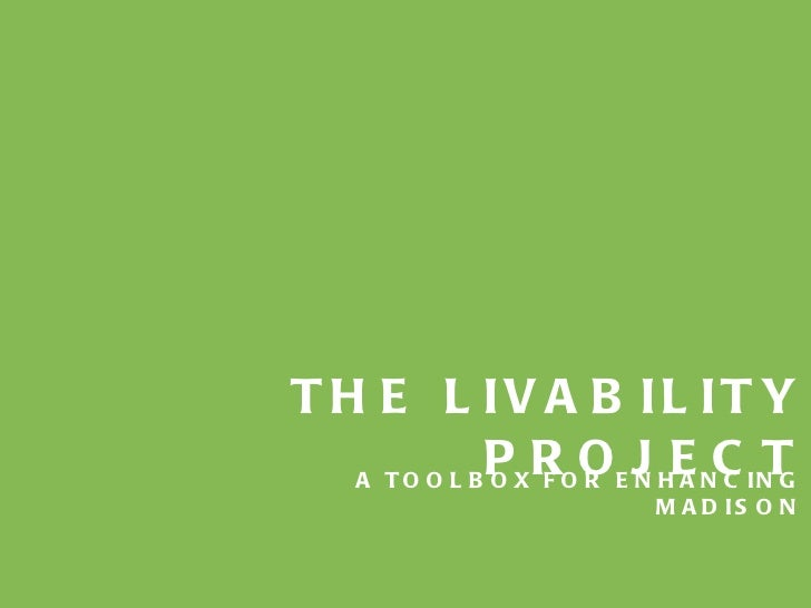 THE LIVABILITY PROJECT A TOOLBOX FOR ENHANCING MADISON
