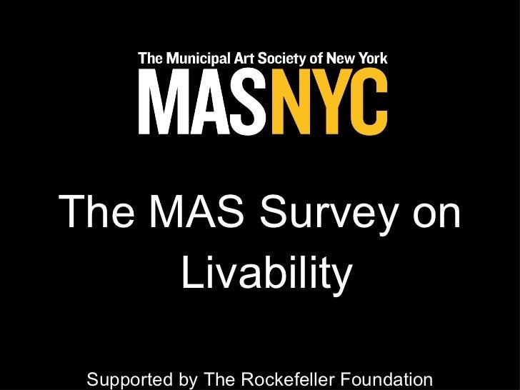 <ul><li>The MAS Survey on Livability </li></ul><ul><li>Supported by The Rockefeller Foundation </li></ul><ul><li>Conducted...