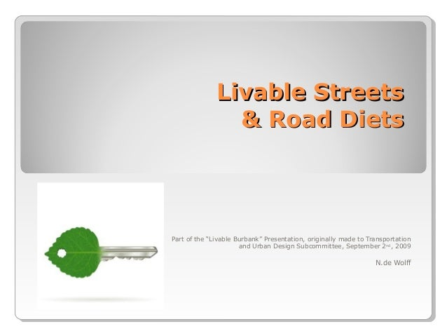 "Livable Streets & Road Diets  Part of the ""Livable Burbank"" Presentation, originally made to Transportation and Urban Desi..."