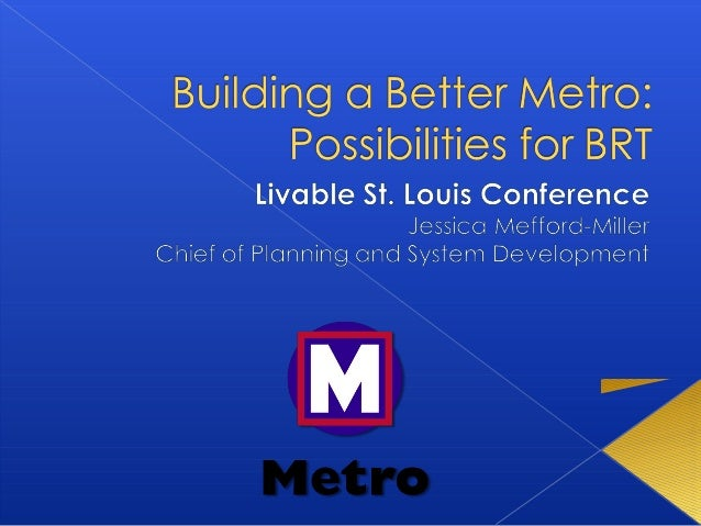  Overview of BRT Options Peer Examples Opportunities for BRT in St. Louis How could BRT create a more livable St.  Lou...