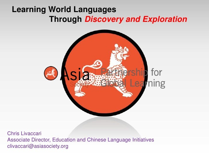 Learning World Languages 											Through Discovery and Exploration<br />Chris Livaccari<br />Associate Director, Educ...