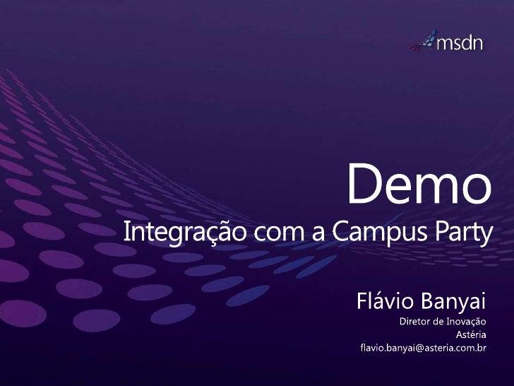 DemoIntegração com a Campus Party <br />Flávio Banyai<br />Diretor de Inovação<br />Astéria<br />flavio.banyai@asteria.com...