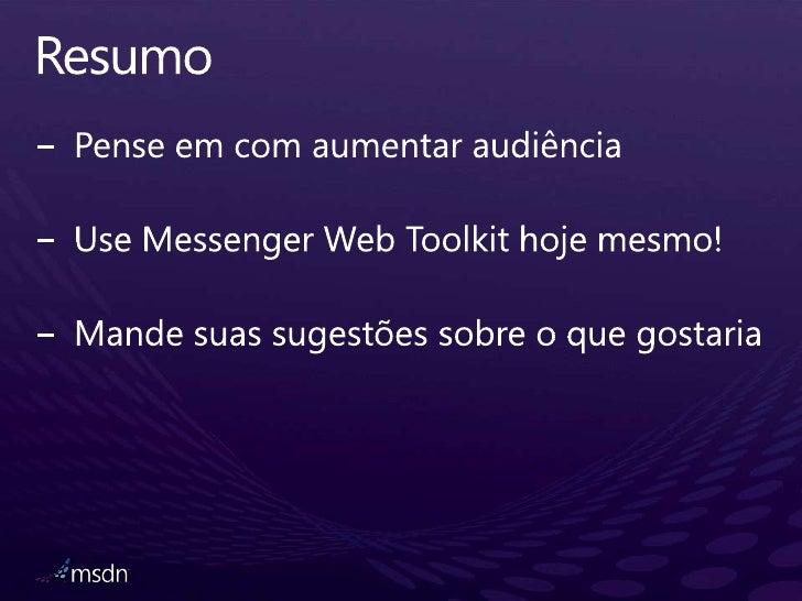 Resumo<br />Penseem com aumentaraudiência<br />Use Messenger Web Toolkit hojemesmo! <br />Mandesuassugestõessobre o quegos...