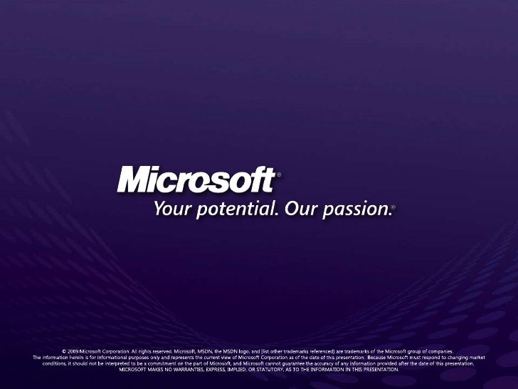 © 2009 Microsoft Corporation. All rights reserved. Microsoft, MSDN, the MSDN logo, and [list other trademarks referenced] ...