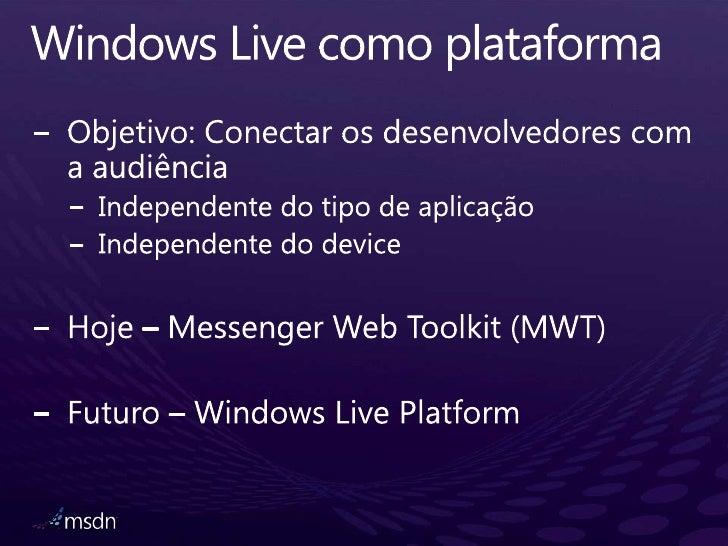 Windows Live comoplataforma<br />Objetivo: Conectarosdesenvolvedores com a audiência<br />Independente do tipo de aplicaçã...