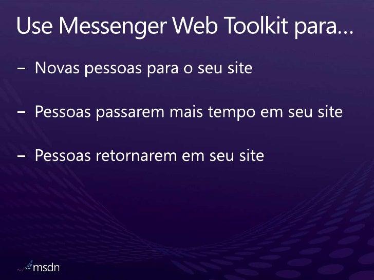 Use Messenger Web Toolkit para…<br />Novaspessoaspara o seu site<br />Pessoaspassaremmais tempo emseu site<br />Pessoasret...