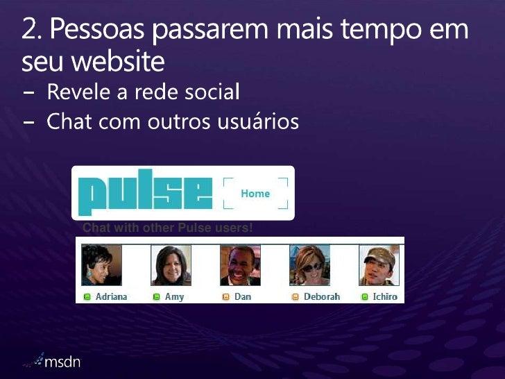 2. Pessoaspassaremmais tempo emseuwebsite<br />Revele a rede social<br />Chat com outros usuários<br />Chat with other Pul...