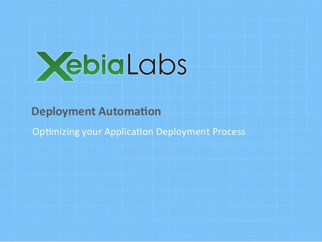 Op#mizing	  your	  Applica#on	  Deployment	  ProcessDeployment	  Automa.on