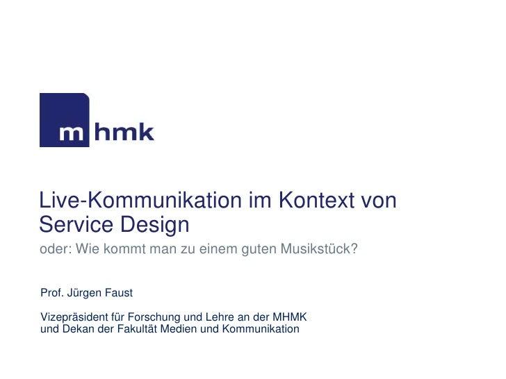 Live-Kommunikation im Kontext vonService Designoder: Wie kommt man zu einem guten Musikstück?Prof. Jürgen FaustVizepräside...