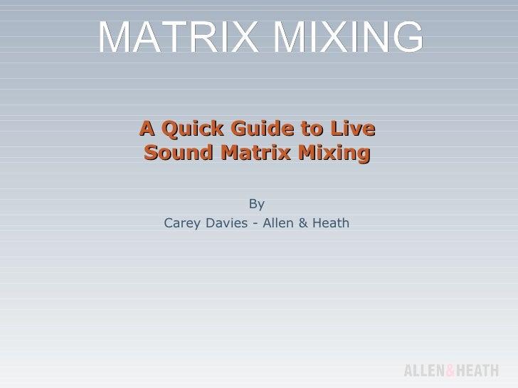 A Quick Guide to Live Sound Matrix Mixing By Carey Davies - Allen & Heath
