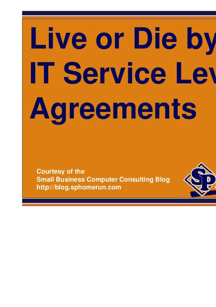 SPHomeRun.comLive or Die byIT Service LevelAgreements  Courtesy of the  Small Business Computer Consulting Blog  http://bl...