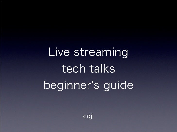 Live Streaming Tech Talks Beginners Guide