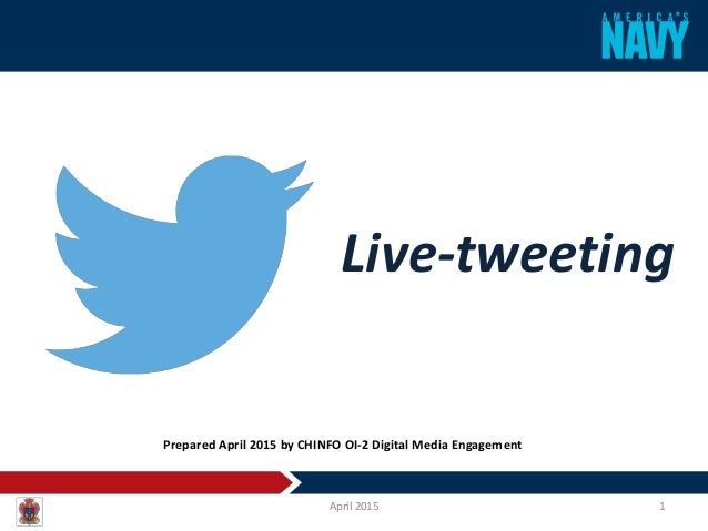 Live-tweeting April 2015 1 Prepared April 2015 by CHINFO OI-2 Digital Media Engagement