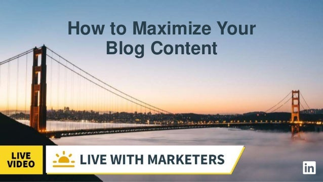 How to Maximize Your Blog Content