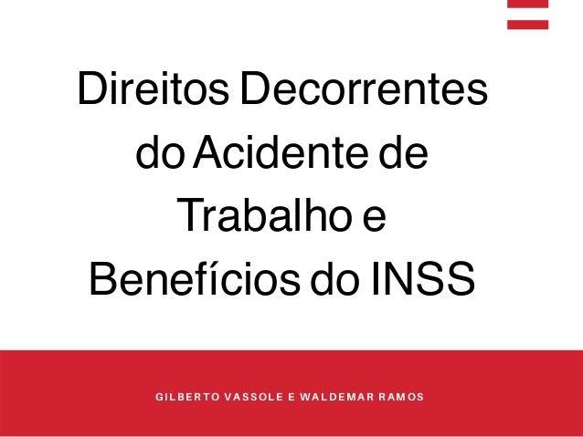 GILBERTO VASSOLE E WALDEMAR RAMOS Direitos Decorrentes doAcidente de Trabalho e Benefícios do INSS
