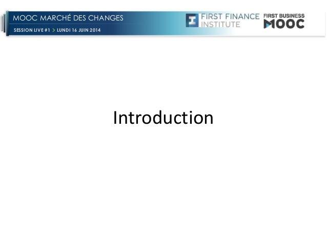 SESSION LIVE #1 LUNDI 16 JUIN 2014 MOOC MARCHÉ DES CHANGES Introduction