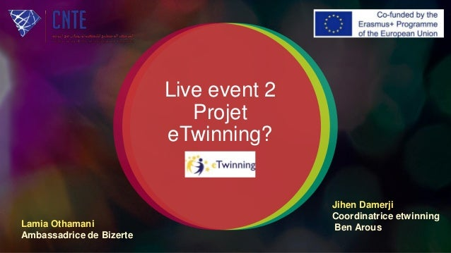 Live event 2 Projet eTwinning? Jihen Damerji Coordinatrice etwinning Ben ArousLamia Othamani Ambassadrice de Bizerte