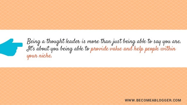 WWW.BECOMEABLOGGER.COM Being a thought leader is more than just being able to say you are. It's about you being able to pr...
