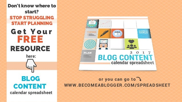 Don't know where to start? STOP STRUGGLING START PLANNING FREE RESOURCE G e t Y o u r BLOG CONTENT  calendar spreadsheet o...