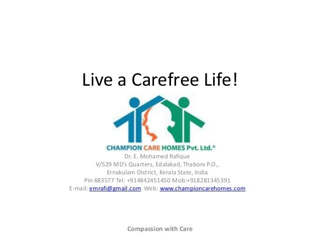Live a Carefree Life!  Dr. E. Mohamed Rafique V/529 MD's Quarters, Edalakad, Thabore P.O., Ernakulam District, Kerala Stat...