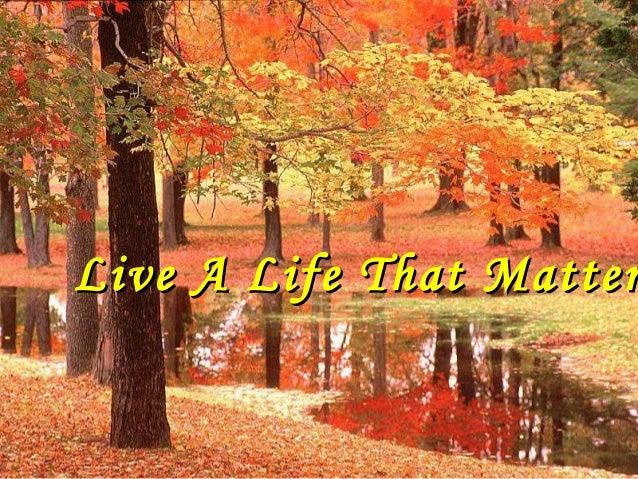 Live A Life That MatterLive A Life That Matter