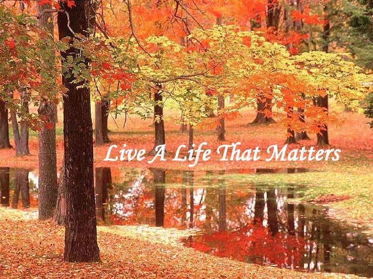 Live A Life That Matters <br />