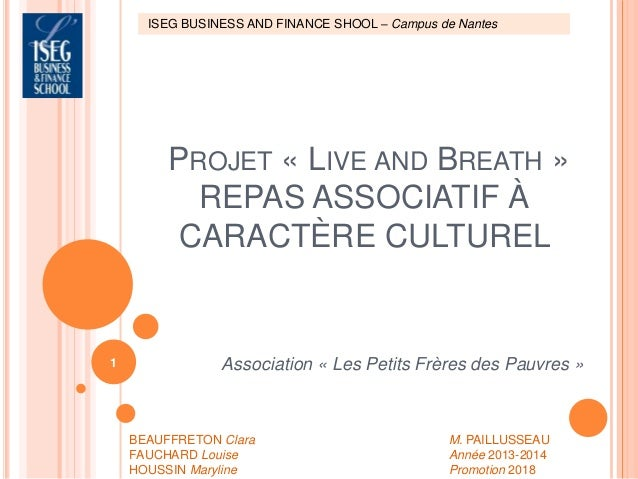 ISEG BUSINESS AND FINANCE SHOOL – Campus de Nantes  PROJET « LIVE AND BREATH »  REPAS ASSOCIATIF À  CARACTÈRE CULTUREL  As...