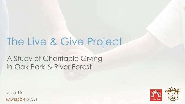 1 The Live & Give Project 5.15.15 A Study of Charitable Giving in Oak Park & River Forest