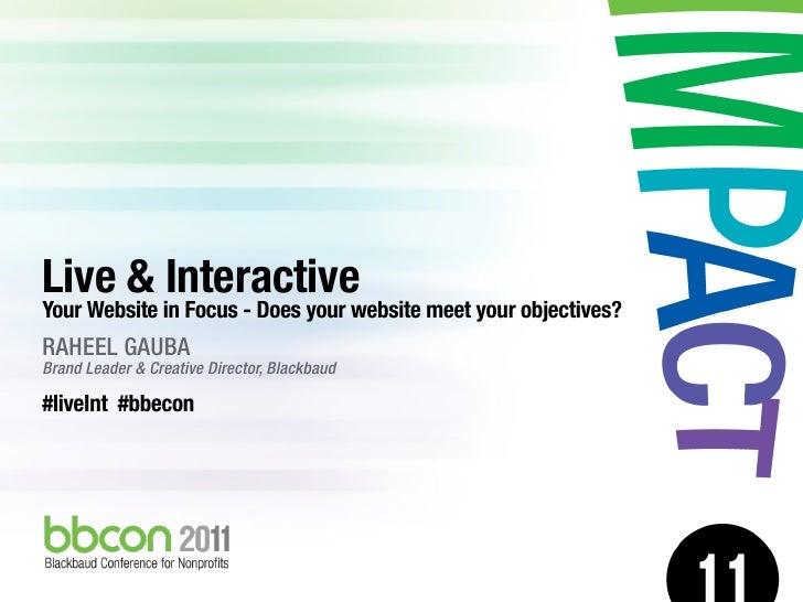 Live & InteractiveYour Website in Focus - Does your website meet your objectives?RAHEEL GAUBABrand Leader & Creative Direc...