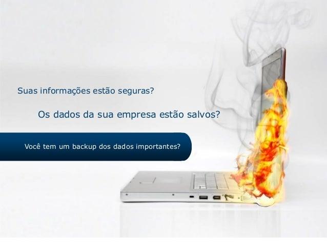 Suas informações estão seguras? Os dados da sua empresa estão salvos? Você tem um backup dos dados importantes?