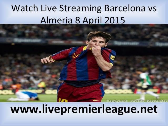 Watch Live Streaming Barcelona vs Almeria 8 April 2015 www.livepremierleague.net