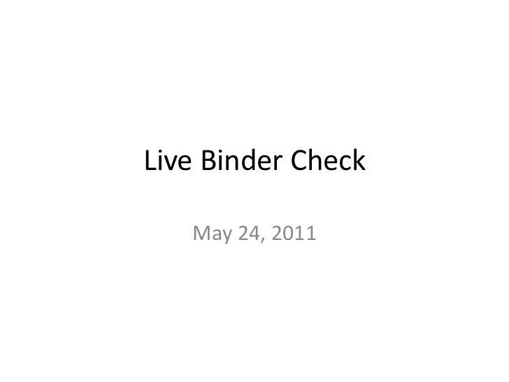 Live Binder Check<br />May 24, 2011<br />