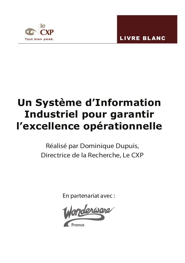 LIVRE BLANC Un Système d'Information Industriel pour garantir l'excellence opérationnelle En partenariat avec : Réalisé pa...