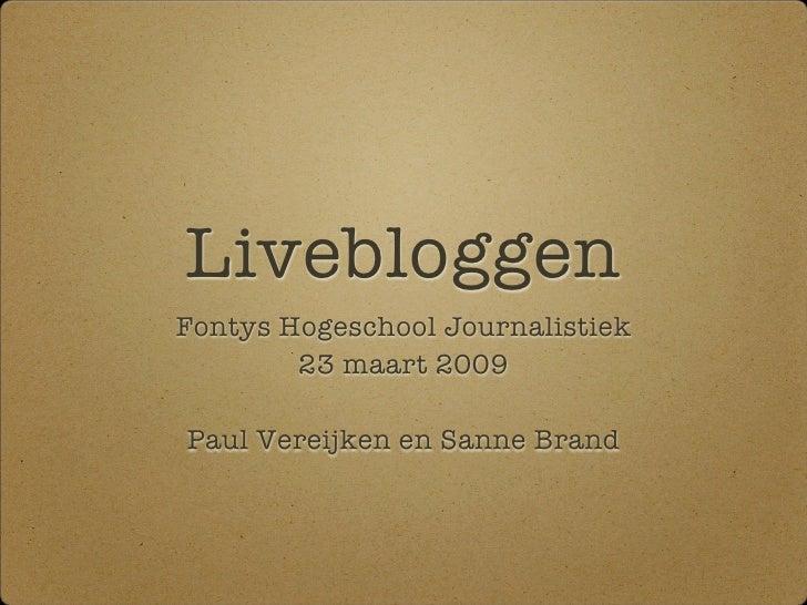 Livebloggen Fontys Hogeschool Journalistiek         23 maart 2009  Paul Vereijken en Sanne Brand