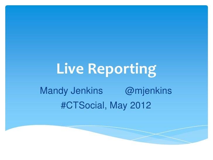 Live ReportingMandy Jenkins    @mjenkins    #CTSocial, May 2012
