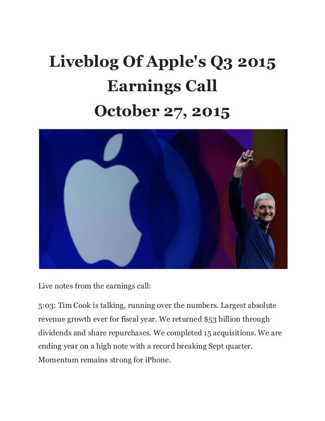 Liveblog Of Apple's Q3 2015 Earnings Call October 27, 2015 Live notes from the earnings call: 5:03: Tim Cook is talking, r...