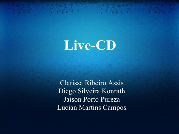 Live-CD   Clarissa Ribeiro Assis Diego Silveira Konrath   Jaison Porto Pureza Lucian Martins Campos