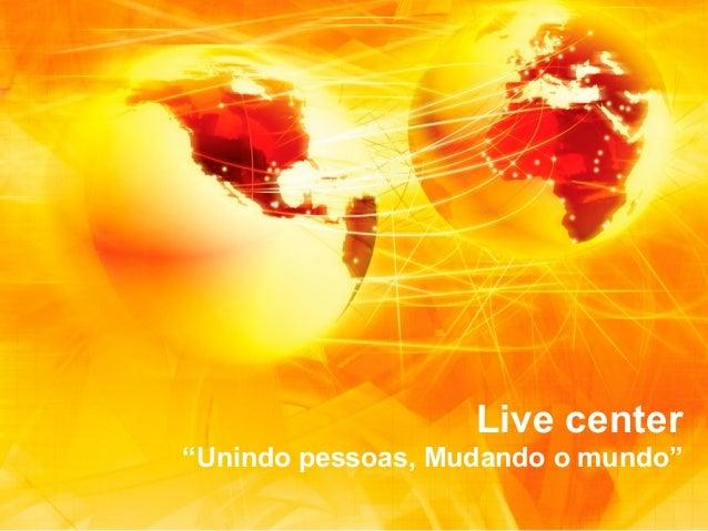 """Live center """"Unindo pessoas, Mudando o mundo"""""""