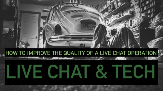 LIVE CHAT & TECH HOW TO IMPROVE THE QUALITY OF A LIVE CHAT OPERATION