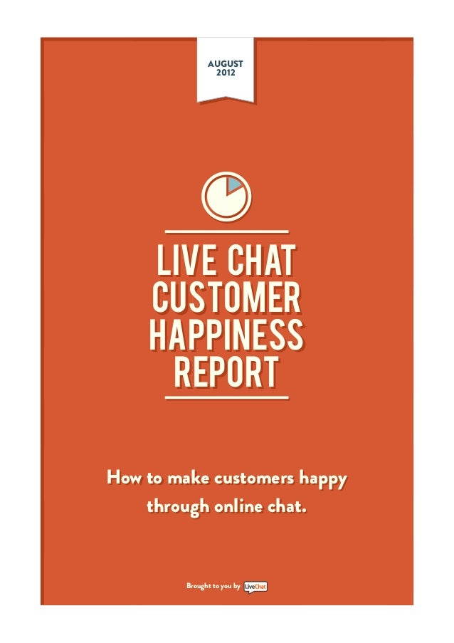 AUGUST               2012    Live Chat    Customer    Happiness     ReporTHow to make customers happy    through online ch...