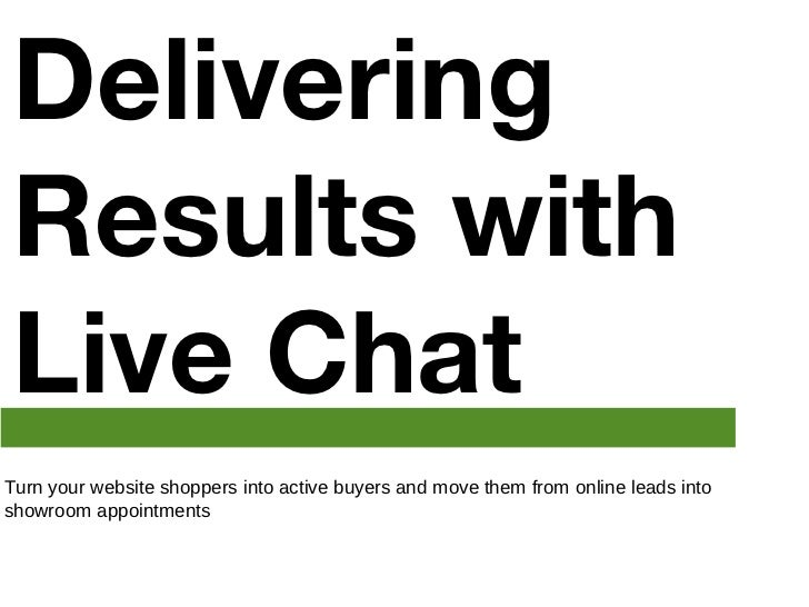 Delivering Results with Live ChatTurn your website shoppers into active buyers and move them from online leads intoshowroo...