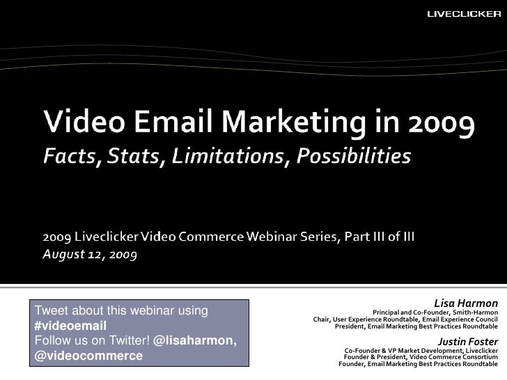 Video Email Marketing in 2009Facts, Stats, Limitations, Possibilities<br />2009 Liveclicker Video Commerce Webinar Series,...