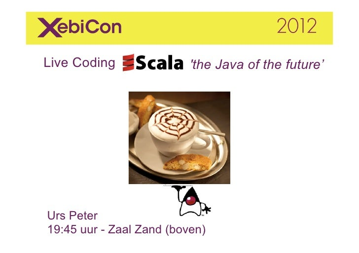 Live Coding                         the Java of the future' 	  	         Urs Peter       19:45 uur - Zaal Zand (boven)