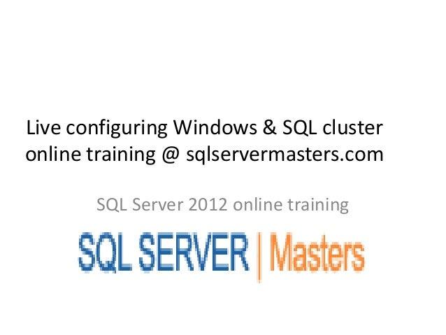 Live configuring Windows & SQL clusteronline training @ sqlservermasters.com       SQL Server 2012 online training