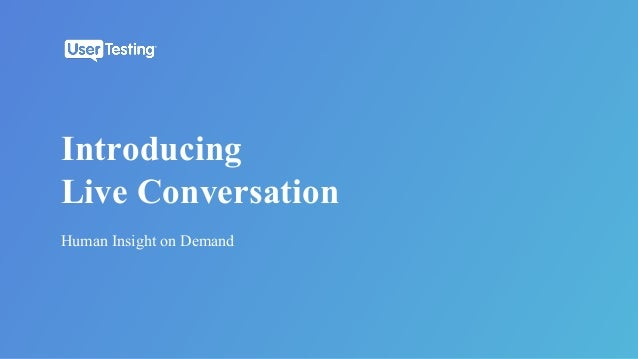 Human Insight on Demand Introducing Live Conversation