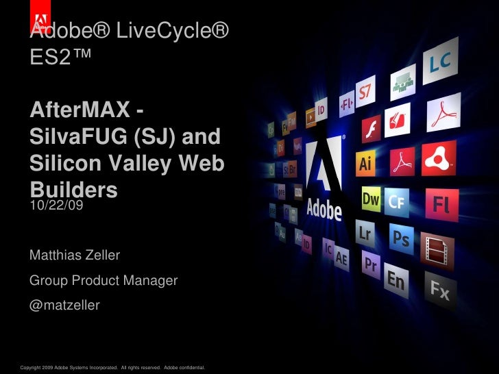 Adobe® LiveCycle® ES2™AfterMAX - SilvaFUG (SJ) and Silicon Valley Web Builders<br />10/22/09<br />Matthias Zeller<br />Gro...