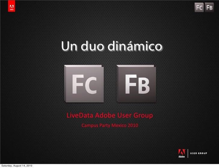 Un duo dinámico                                LiveData Adobe User Group                                 Campus Party ...
