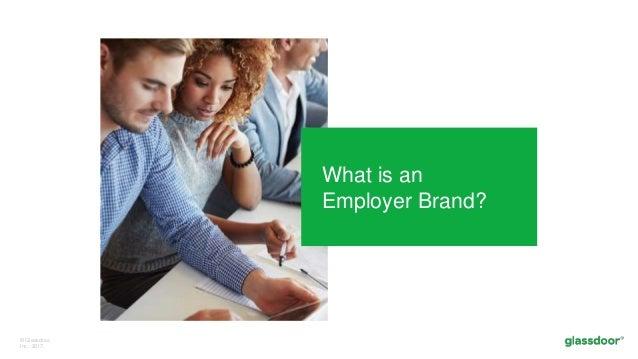 © Glassdoor, Inc. 2017. What is an Employer Brand?