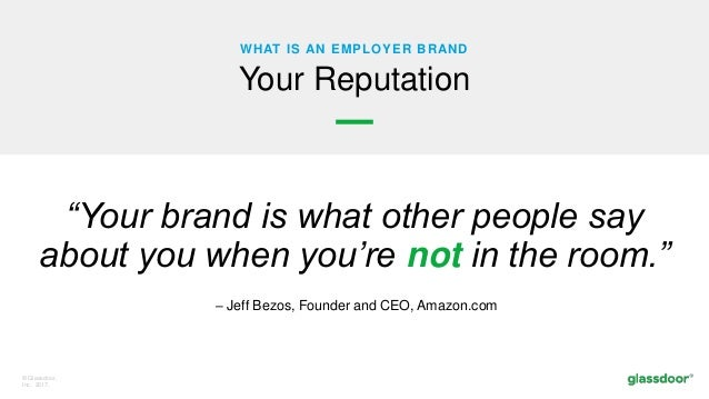 """© Glassdoor, Inc. 2017. """"Your brand is what other people say about you when you're not in the room."""" WHAT IS AN EMPLOYER B..."""